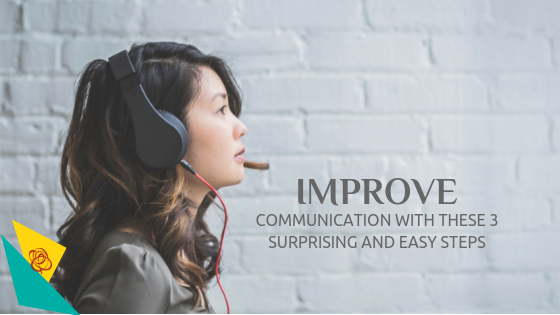 Improve communication with these 3 surprising and easy steps
