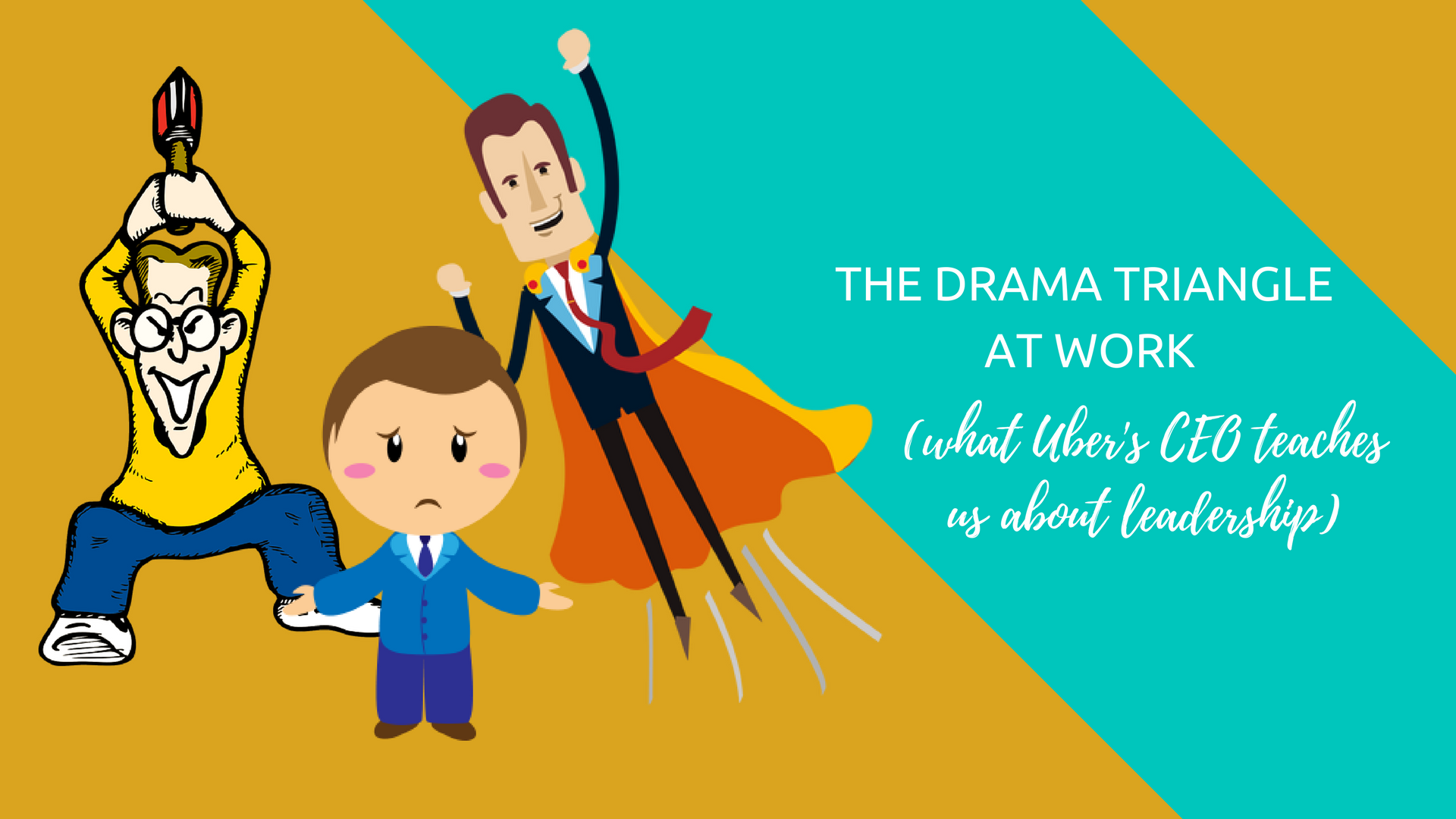 The Drama Triangle at work. What Ubers CEO teaches us about leadership.