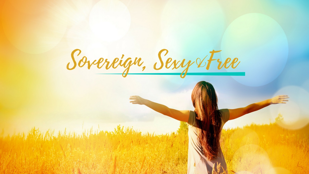 Ladies, being 'Sovereign, Sexy & Free' is the new thing!