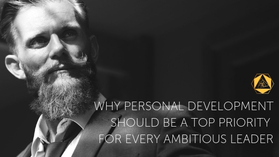 Why personal development should be a top priority for every ambitious leader